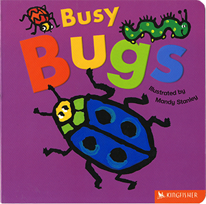 Busy Bugs, illustrated by Mandy Stanley