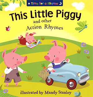 This Little Piggy and other Action Rhymes - Illustrated by Mandy Stanley